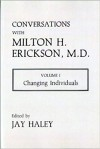 Conversations with Milton H. Erickson, Volume I: Changing Individuals