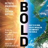 Peter H. Diamandis, Steven Kotler. Bold: How to Go Big, Make Bank, and Better the World