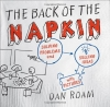 Dan Roam. The Back of the Napkin: Solving Problems and Selling Ideas with Pictures