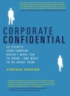Cynthia Shapiro. Corporate Confidential: 50 Secrets Your Company Doesn't Want You to Know---and What to Do About Them