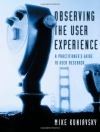Mike Kuniavsky. Observing the User Experience: A Practitioner's Guide to User Research
