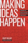 Scott Belsky. Making Ideas Happen: Overcoming the Obstacles Between Vision and Reality