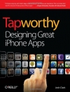 Josh Clark. Tapworthy: Designing Great iPhone Apps