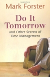 Mark Forster. Do It Tomorrow and Other Secrets of Time Management