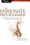 Chad Fowler. The Passionate Programmer: Creating a Remarkable Career in Software Development (Pragmatic Life)