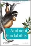 Peter Morville. Ambient Findability: What We Find Changes Who We Become