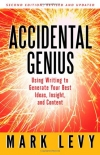 Mark Levy. Accidental Genius: Using Writing to Generate Your Best Ideas, Insight, and Content