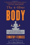Timothy Ferriss. The 4-Hour Body: An Uncommon Guide to Rapid Fat-Loss, Incredible Sex, and Becoming Superhuman