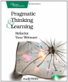 Andy Hunt. Pragmatic Thinking and Learning: Refactor Your Wetware (Pragmatic Programmers)