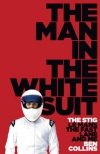Ben Collins. The Man in the White Suit: The Stig, Le Mans, the Fast Lane and Me