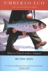 Umberto Eco, Diane Sterling, William Weaver. How to Travel with a Salmon & Other Essays (Harvest Book)
