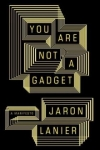 Jaron Lanier. You Are Not a Gadget: A Manifesto