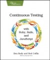 Ben Rady, Rod Coffin. Continuous Testing: with Ruby, Rails, and JavaScript