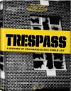Carlo McCormick, Marc Schiller, Sara Schiller. Trespass: A History Of Uncommissioned Urban Art