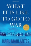 Karl Marlantes. What It Is Like to Go to War