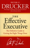 Peter F. Drucker. The Effective Executive: The Definitive Guide to Getting the Right Things Done (Harperbusiness Essentials)
