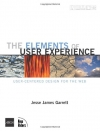Jesse James Garrett. The Elements of User Experience: User-Centered Design for the Web (VOICES)