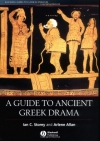 A Guide to Ancient Greek Drama (Blackwell Guides to Classical Literature)