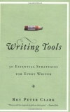 Roy Peter Clark. Writing Tools: 50 Essential Strategies for Every Writer