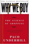 Paco Underhill. Why We Buy: The Science Of Shopping