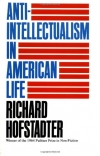 Richard Hofstadter. Anti-Intellectualism in American Life