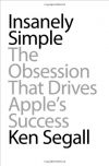 Ken Segall. Insanely Simple: The Obsession That Drives Apple's Success