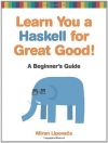Miran Lipovaca. Learn You a Haskell for Great Good!: A Beginner's Guide