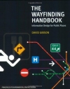 David Gibson. The Wayfinding Handbook: Information Design for Public Places