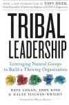 Dave Logan, John King, Halee Fischer-Wright. Tribal Leadership: Leveraging Natural Groups to Build a Thriving Organization