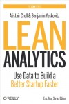 Alistair Croll, Benjamin Yoskovitz. Lean Analytics: Use Data to Build a Better Startup Faster (Lean (O'Reilly))