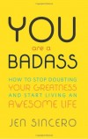 Jen Sincero. You Are a Badass: How to Stop Doubting Your Greatness and Start Living an Awesome Life