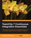Volodymyr Melymuka. TeamCity 7 Continuous Integration Essentials