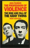 John Pearson. The Profession of Violence: The Rise and Fall of the Kray Twins