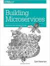 Sam Newman. Building Microservices