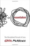 Greg McKeown. Essentialism: The Disciplined Pursuit of Less