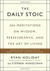 Ryan Holiday, Stephen Hanselman. The Daily Stoic: 366 Meditations on Wisdom, Perseverance, and the Art of Living