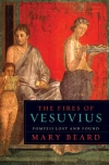 Mary Beard. The Fires of Vesuvius: Pompeii Lost and Found