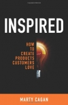 Marty Cagan. Inspired: How To Create Products Customers Love
