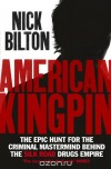 Nick Bilton. American Kingpin: The Epic Hunt for the Criminal Mastermind behind the Silk Road Drugs Empire