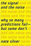 The Signal and the Noise: Why So Many Predictions Fail, but Some Don't