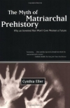 Cynthia Eller. The Myth of Matriarchal Prehistory: Why An Invented Past Will Not Give Women a Future
