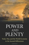 Ronald Findlay, Kevin H. O'Rourke. Power and Plenty: Trade, War, and the World Economy in the Second Millennium (Princeton Economic History of the Western World)