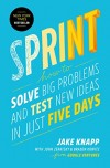 Jake Knapp, John Zeratsky, Braden Kowitz. Sprint: How to Solve Big Problems and Test New Ideas in Just Five Days