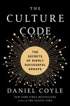 Daniel Coyle. The Culture Code: The Secrets of Highly Successful Groups