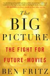 Ben Fritz. The Big Picture: The Fight for the Future of Movies