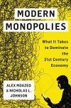Modern Monopolies: : What It Takes to Dominate the 21st Century Economy