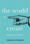 The world we create from god to market