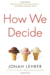 Jonah Lehrer. How We Decide