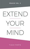 Extend Your Mind: Praxis Volume 2